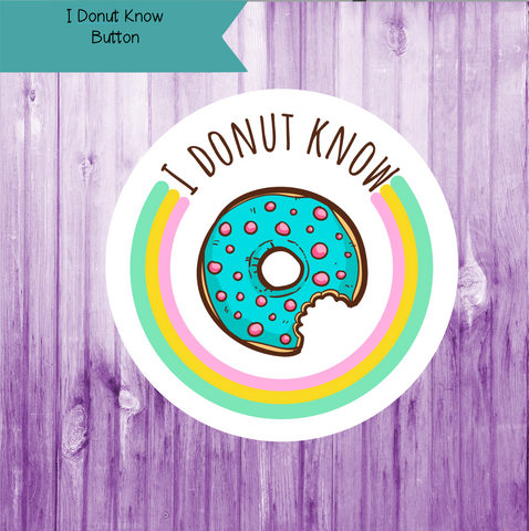 I Donut Know Button