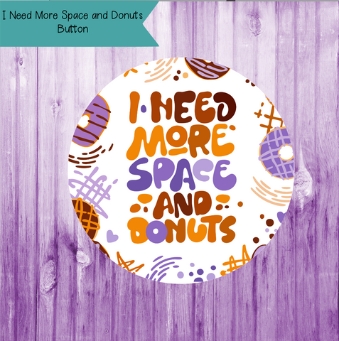 I Need Space and Donuts Button