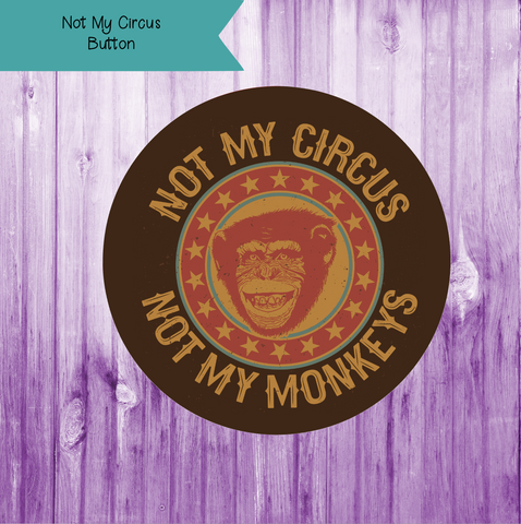 Not My Circus Button