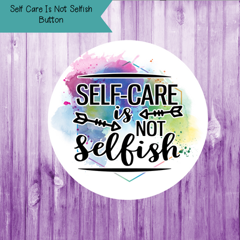 Self Care Is Not Selfish Color Splash Button
