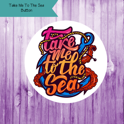 Take Me To The Sea Button