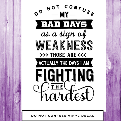Do Not Confuse My Bad Days Vinyl Decal