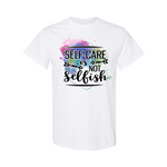 Self Care Is Not Selfish Heavy Cotton T-Shirt
