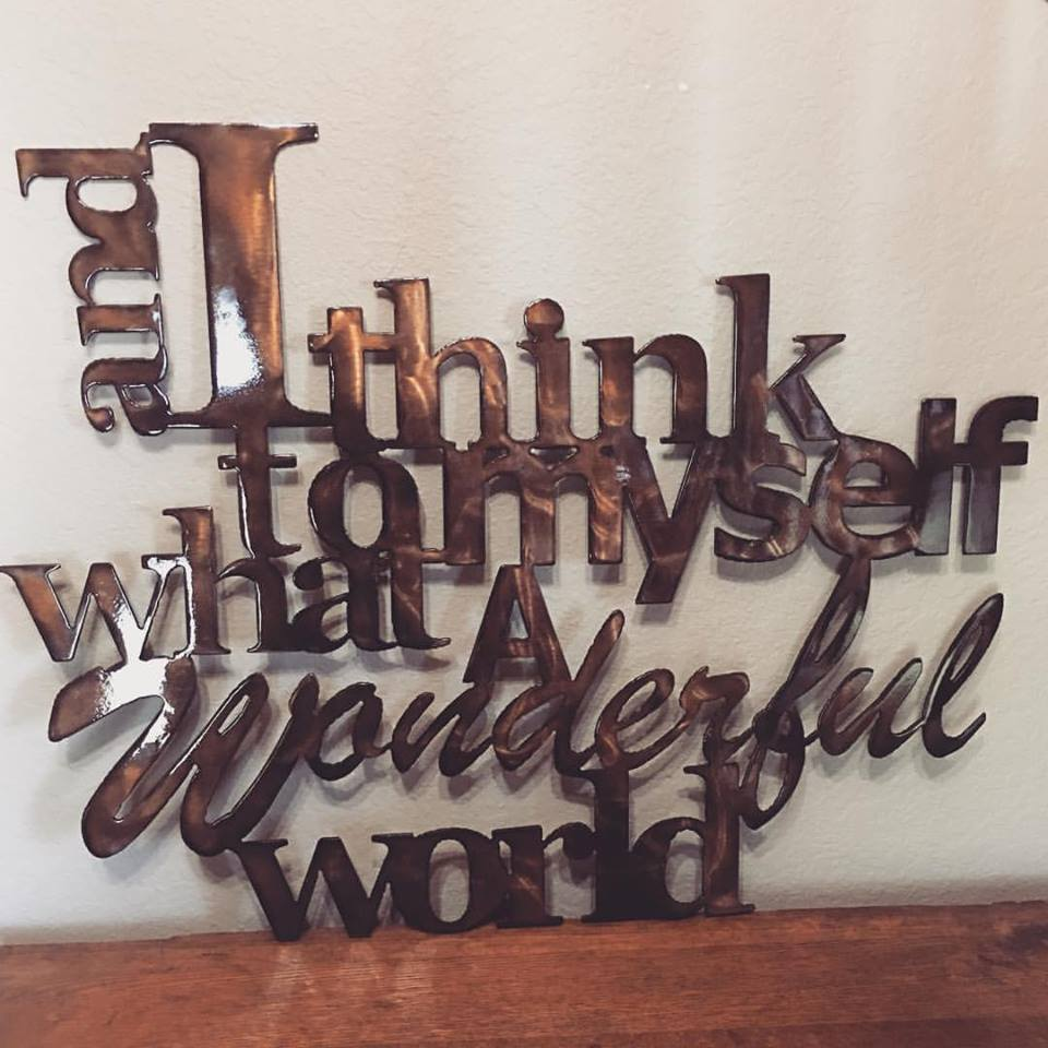 And I Think to Myself What a Wonderful World Sign - LAG Metal Worx