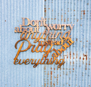 Don't worry about anything instead pray about everything Metal Wall Art - LAG Metal Worx