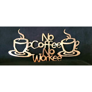 No Coffee No Workee Metal Wall Art - LAG Metal Worx