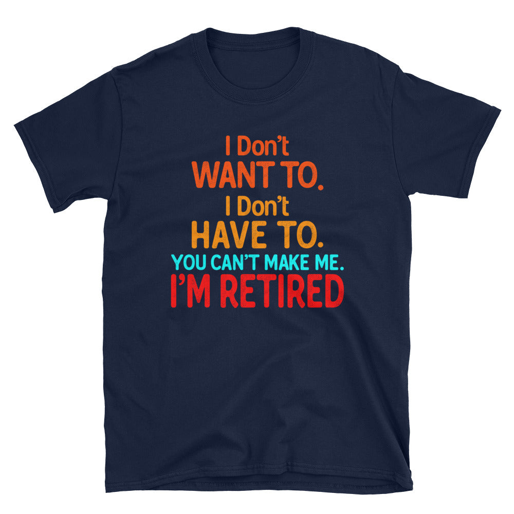 I Don't Want To. I Don't Have To. I'm Retired 2
