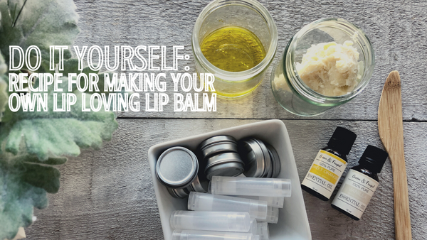 How To Make a 'Lip Loving' Lip Balm
