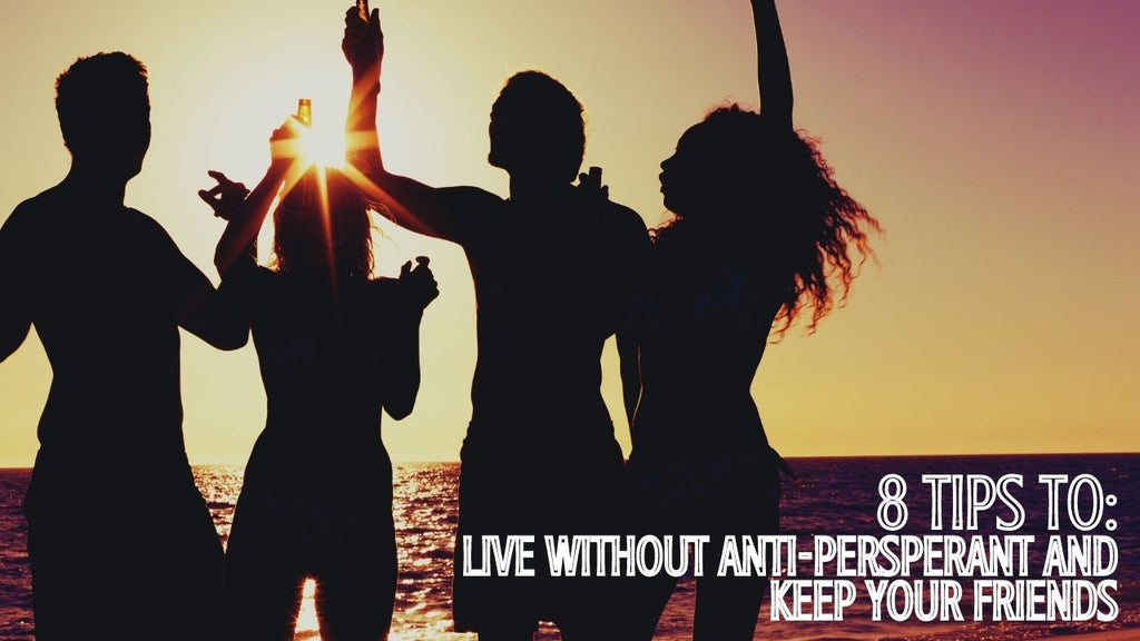 8 Tips to Live Without Antiperspirant and Keep Your Friends