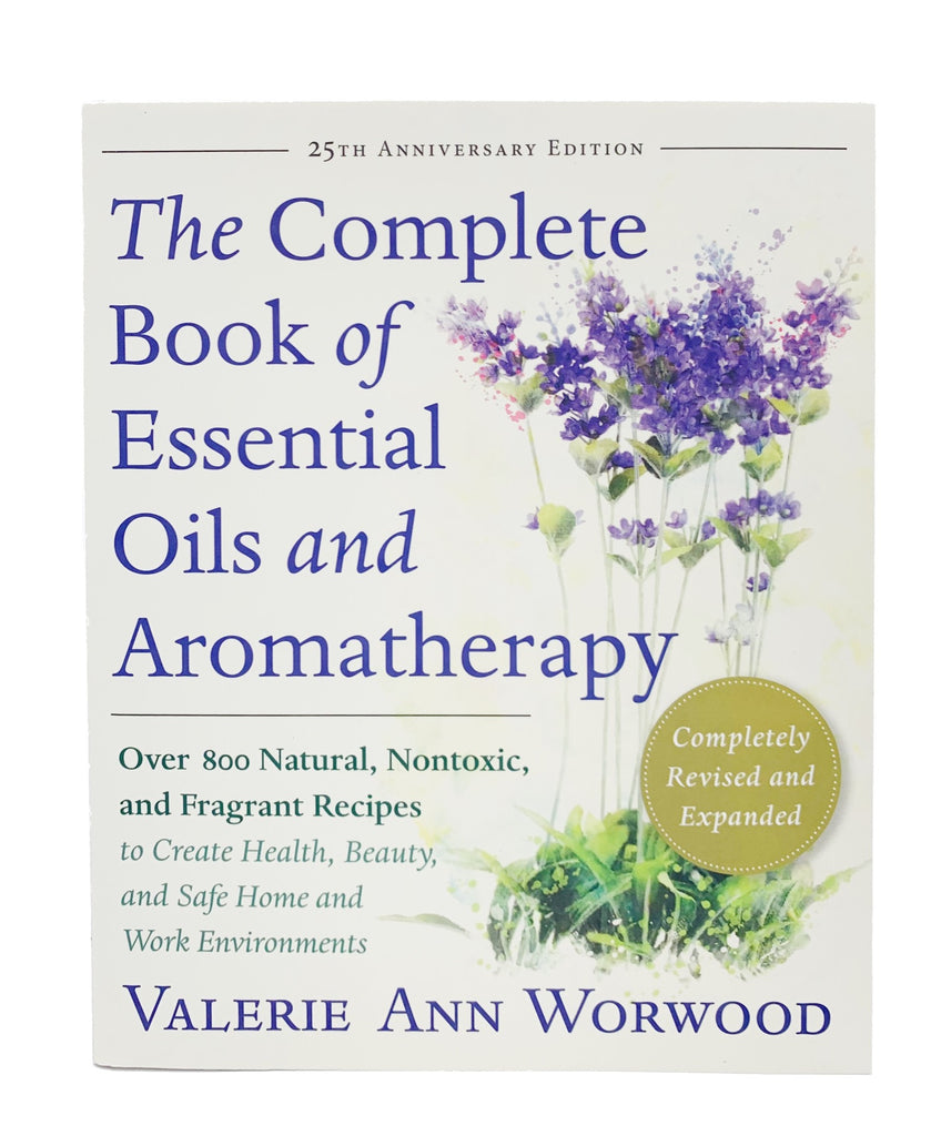 The Complete Book of Essential Oils and Aromatherapy - 25th Anniversary Edition by Valerie Ann Worwood