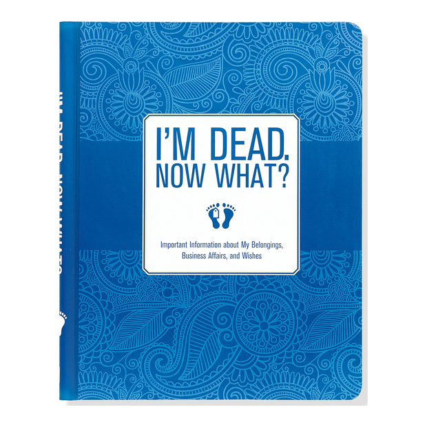 I'M DEAD, NOW WHAT? ORGANIZER
