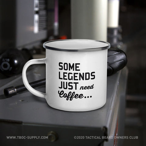 TBOC Coffee Mug Enamel Some Legends Just Need Coffee...