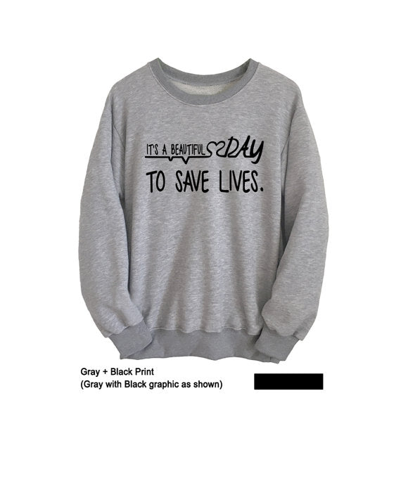 """Its a beautiful day to save lives ""Greys Sweatshirt Womens Mens Long Sleeve Shirt Tumblr Grunge College Crewneck Jumper-teefury"