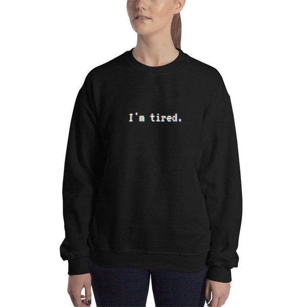 Im Tired Glitch Art Unisex Sweatshirt - Sweatshirt