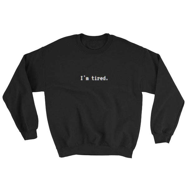 Im Tired Glitch Art Unisex Sweatshirt - Black / S - Sweatshirt