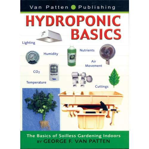 Grow Kings - Hydroponic Basics - The Basics of Soilless Gardening Indoors by George F. Van Patten