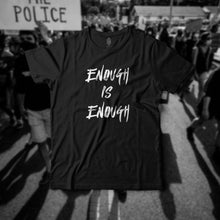 Load image into Gallery viewer, Enough Is Enough (Limited Edition) Protest Tees
