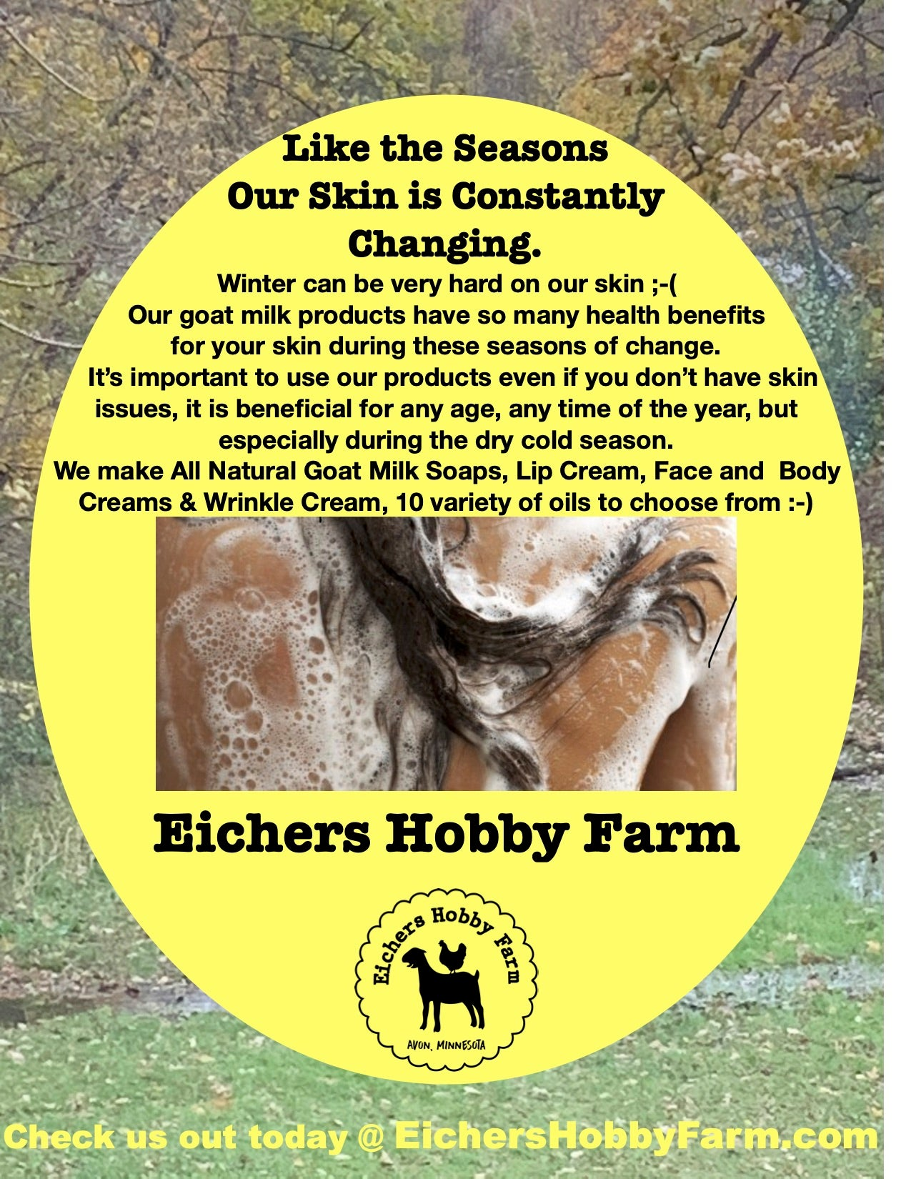 As the season change so does our skin, EHF All Natural Goat Milk Products will take care of your Largest organ, so you don't have to worry and just enjoy beautiful Healthy skin all year round!