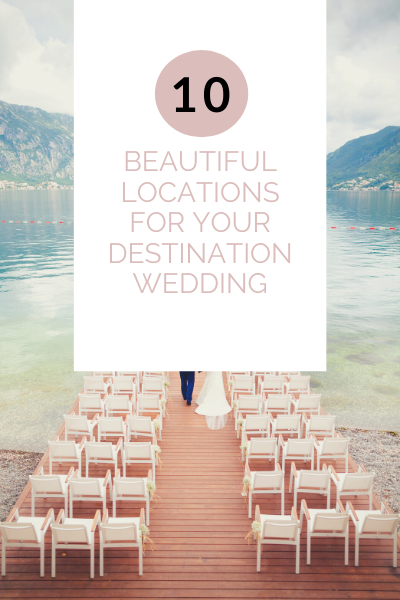 10 Beautiful Locations for Your Destination Wedding