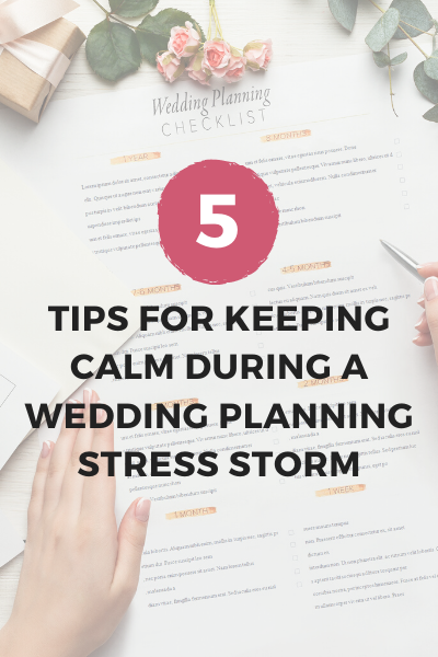 5 Tips for Keeping Calm During a Wedding Planning Stress Storm