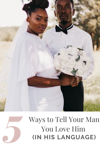 5 Ways to Tell Your Man You Love Him (In His Language)