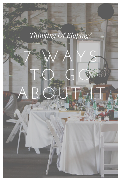 Thinking Of Eloping? 7 Ways To Go About It