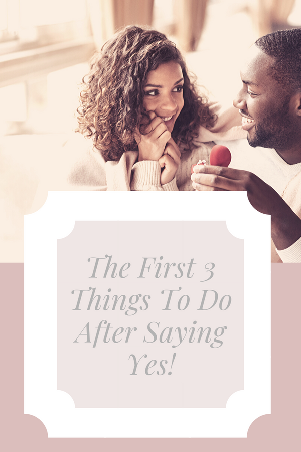 The First 3 Things To Do After Saying Yes!
