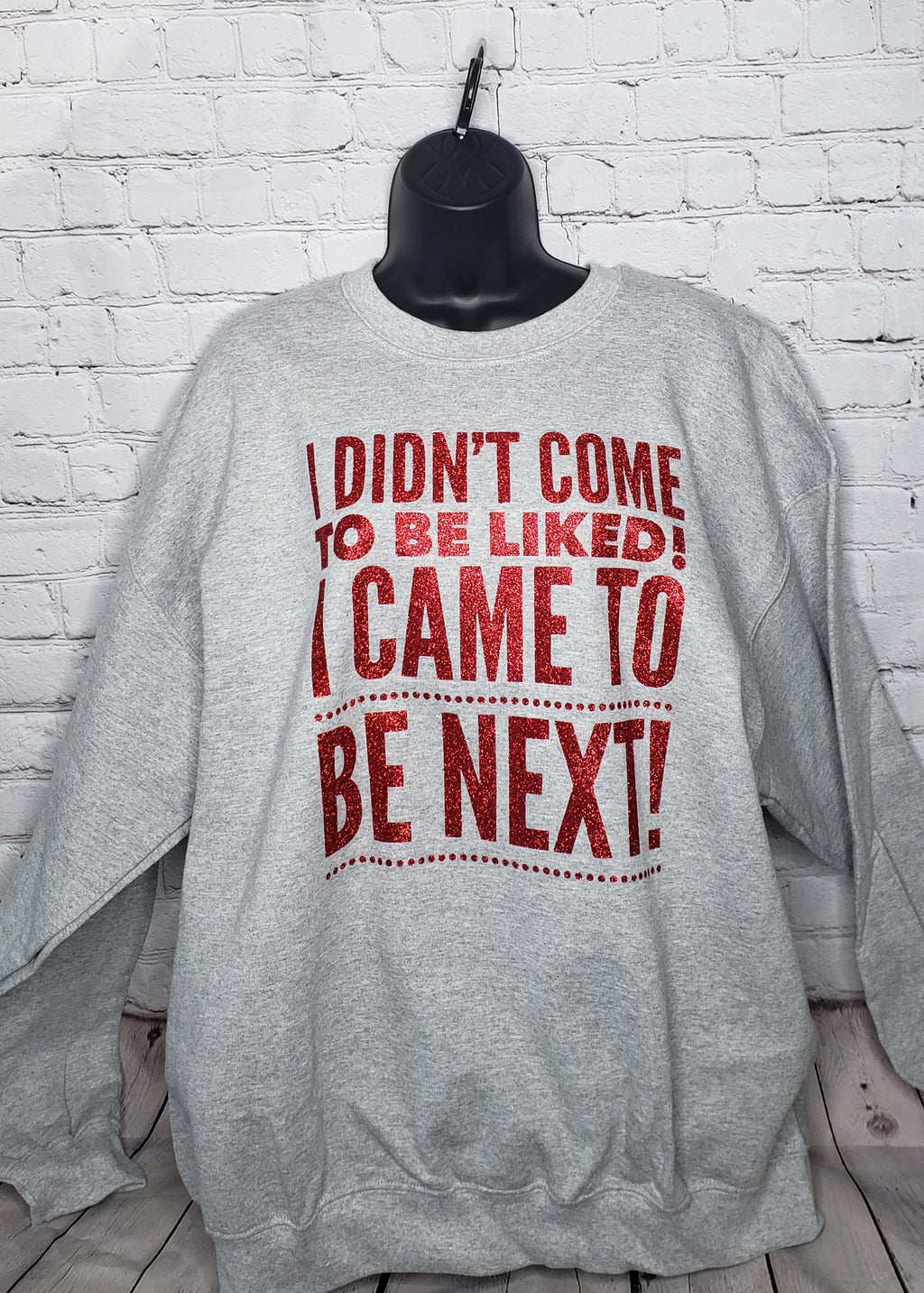 I Came To Be Next Sweatshirt- XL Unisex
