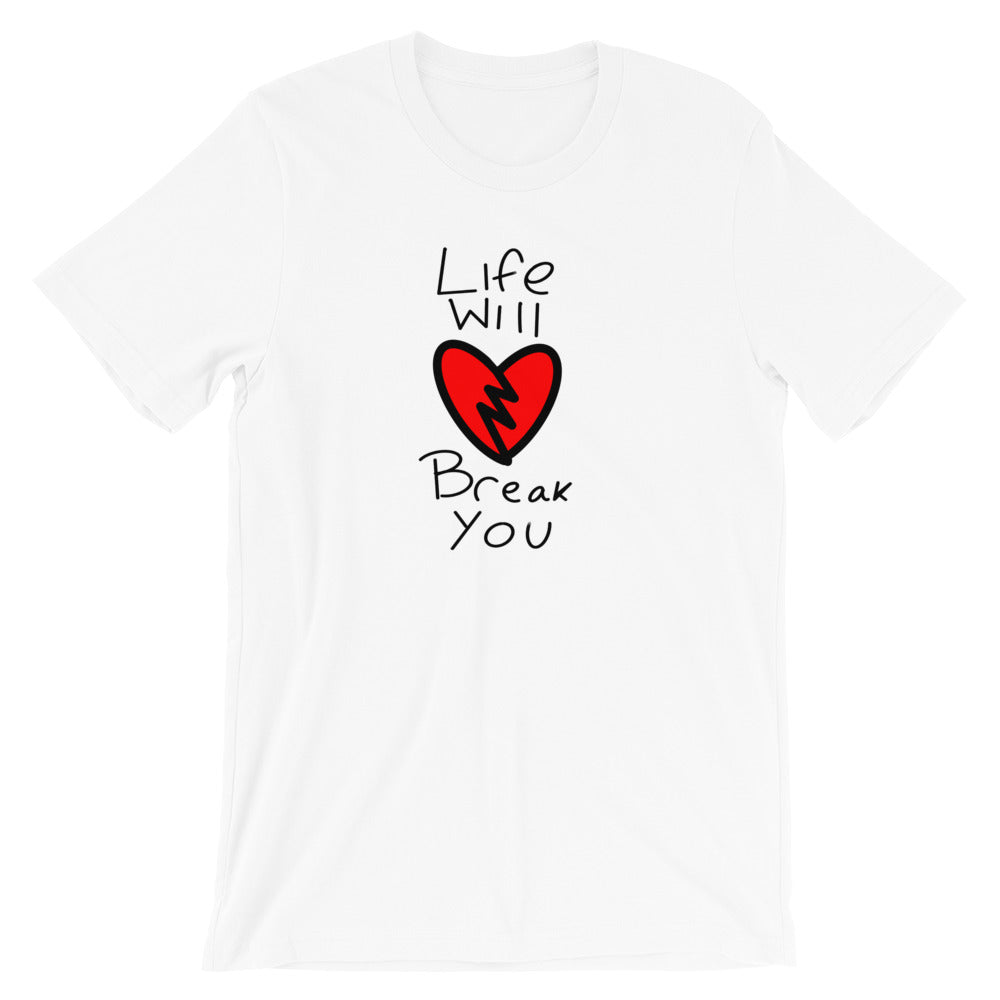 "The ""life will break you"" Short-Sleeve Unisex T-Shirt"
