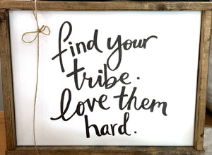 141 ($50) Sign - Find Your Tribe Love Them Hard