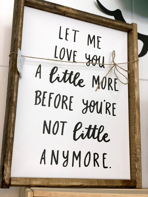 141 ($50) Sign - Let Me Love You A Little More Before You're Not Little Anymore