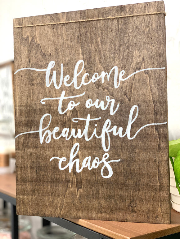 141 ($40) Sign - Wood - Welcome To Our Beautiful Chaos