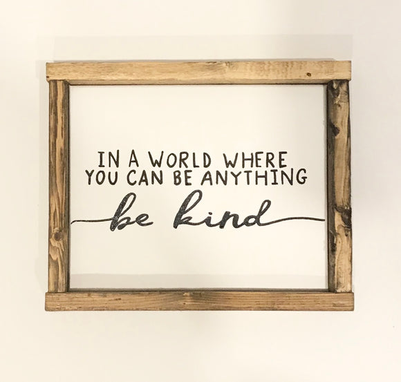 141 ($25) Sign - In A World Where You Can Be Anything, Be Kind