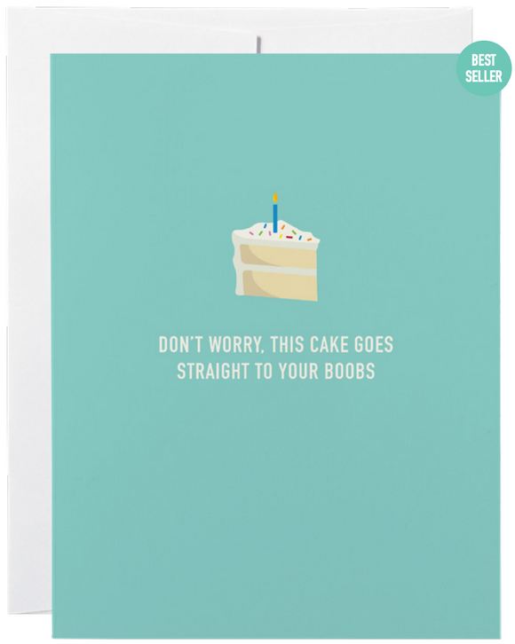 032 ($6) Card - Don't Worry This Cake Goes Straight to Your Boobs