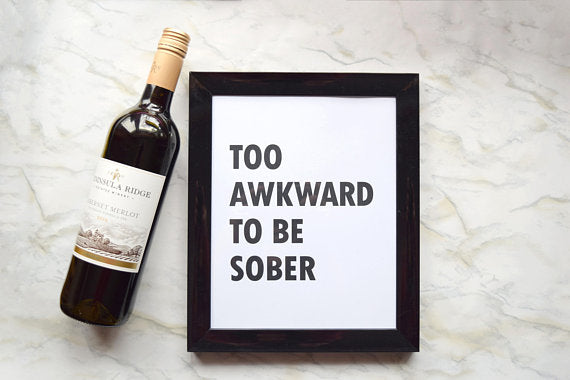 225 ($10) Print (5x7)- Too Awkward to be Sober
