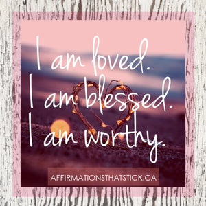 Loved Blessed Worthy Affirmation Sticker-Affirmations That Stick CA