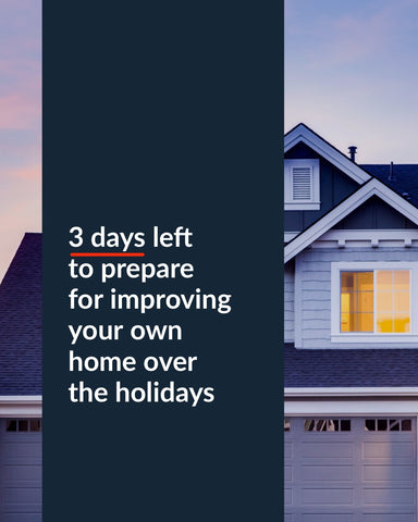 3 Days left to prepare for improving your own home over the holidays