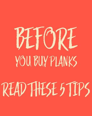 Before you buy planks, read these 5 tips