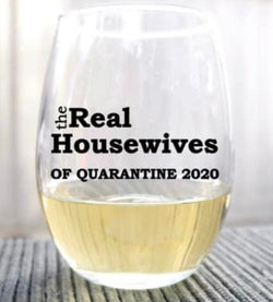The Real Housewives of Quarantine 2020 ~ Wine Glass ~ Best Life ~ Inspire ~ Gift ~ Stemless ~ Wine Glasses ~ Red Wine ~ White Wine