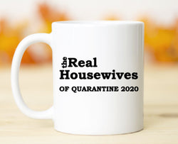 Real Housewives of Quarantine 2020 ~ Funny ~ 11 oz ~ Personalized ~ Picture ~ Gift ~ Coffee ~ Latte ~ Hot Chocolate ~ Tea