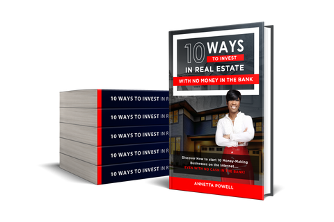 10 WAYS TO INVEST IN REAL ESTATE WITH NO MONEY IN THE BANK! - E-BOOK VERSION