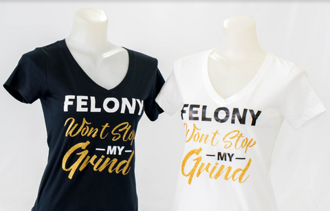 """Felony Won't Stop My Grind"" T-shirt"