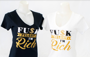 """FU$K FELONY I'M RICH"" T-shirt"