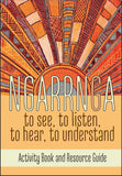 Ngarrnga To See, To Listen, To Hear, To Understand (Educational Activity Resource Book)