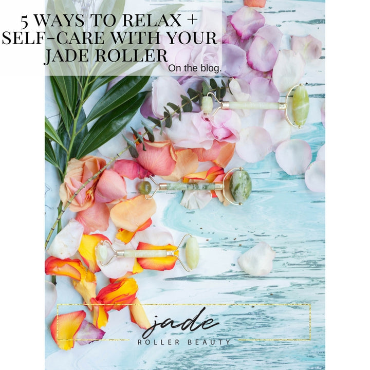 5 Ways to Relax + Self-Care with your Jade Roller