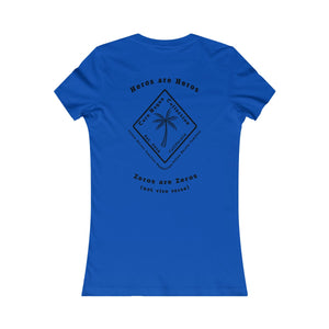 Heros are Heros ...Zeros are Zeros (not vice versa) Cora Rayne Collection Women's Favorite Tee