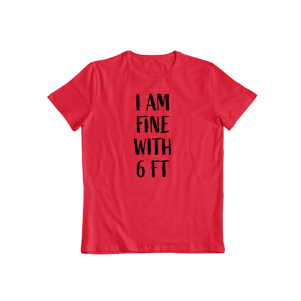 Funny I am fine with 6ft social distance Gift sarcastic Friends t shirt