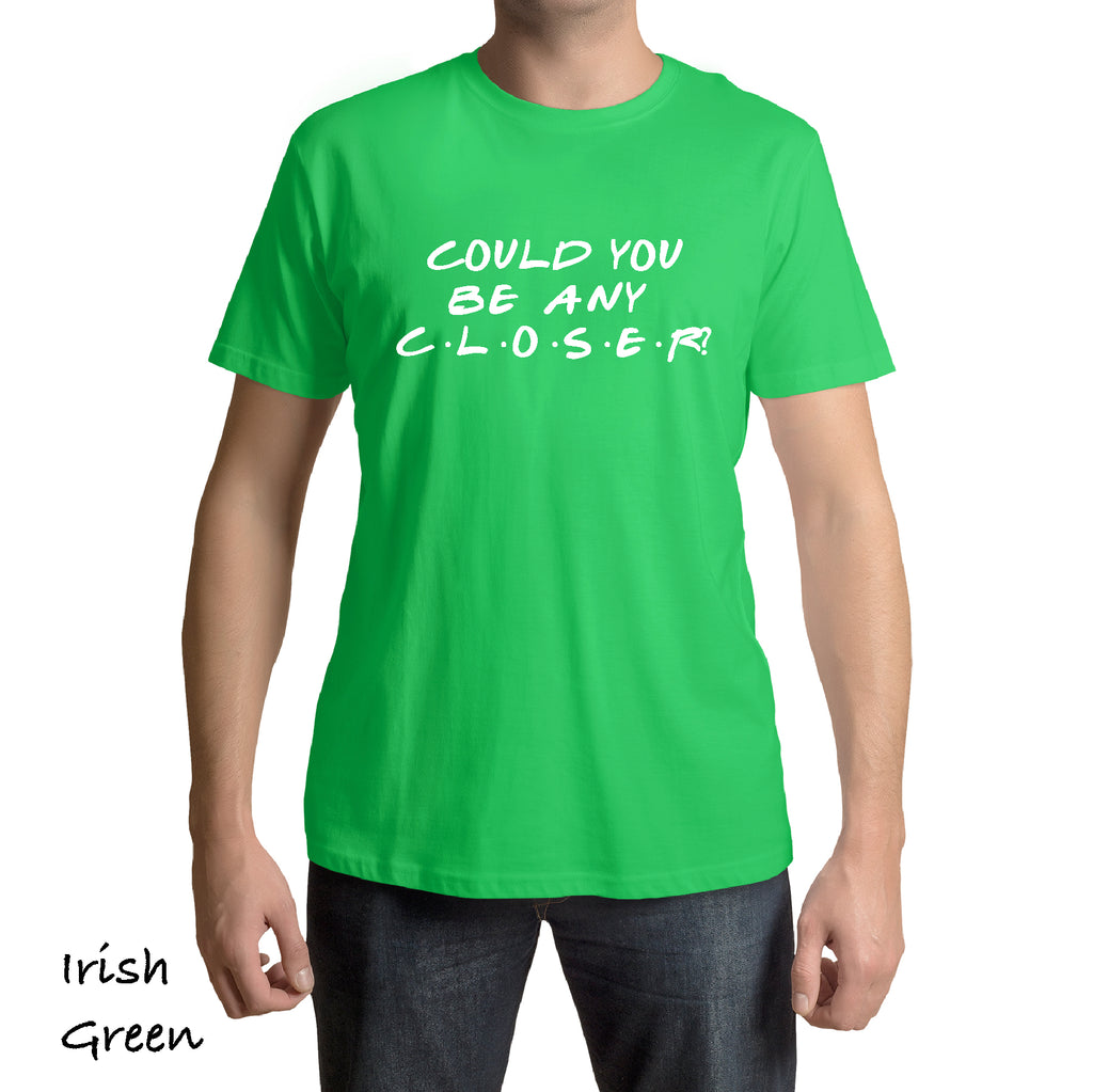 COULD YOU BE ANY CLOSER?  TV Show Sitcom Funny social distance  Funny Novelty T shirts
