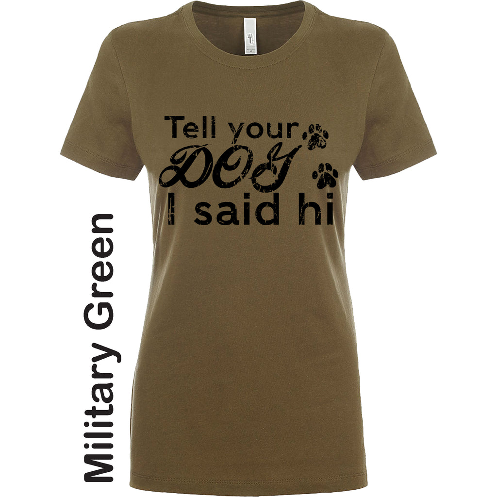 Tell Your Dog I said Hi Funny T shirt Mother's Day Black Distressed Gift Soft style