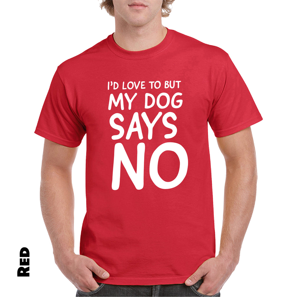 I WOULD LOVE TO BUT MY DOG SAYS NO Funny Printed T-Shirts for Dog Lovers - guyos apparel.com